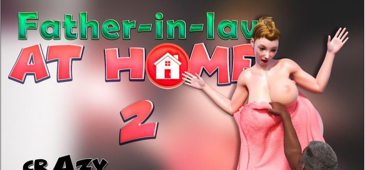 Crazy Dad – Father in Law at Home 2